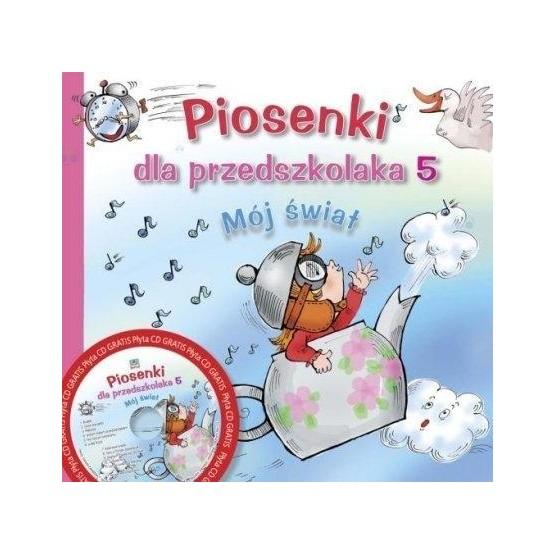 Piosenki dla przedszkola, część 5. Mój świat z płytą CD