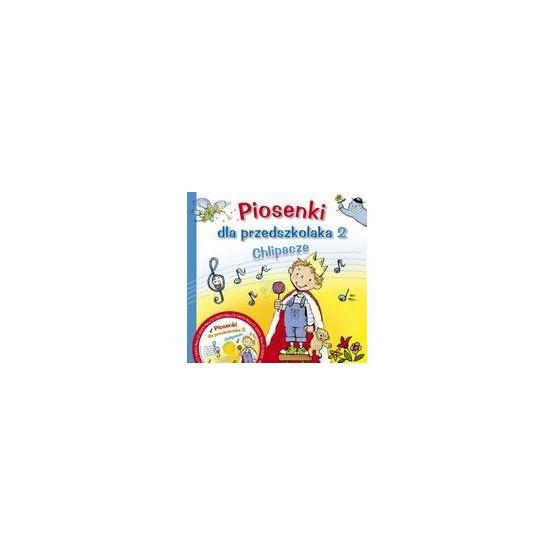 Piosenki dla przedszkolaka 2. Chlipacze (+CD)