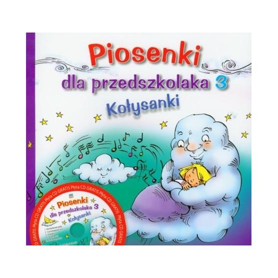 Piosenki dla przedszkolaka. Część 3. Kołysanki (+ CD)